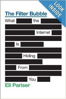 The Filter Bubble: What the Internet Is Hiding from You: Eli Pariser