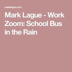 Mark Lague - Work Zoom: School Bus in the Rain