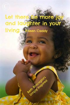 """""""Let there be more joy and laughter in your living.""""  (~ Eileen Caddy) www.facebook.com/bethbracaglias.simplyinspired"""