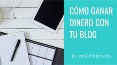 ¿Cómo ganar dinero con tu Blog de forma Profesional?
