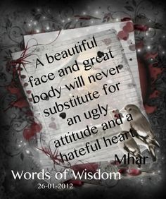 """Words Of Wisdom - when we were young (a long time ago) my mom used to say """"Pretty is as pretty does"""""""