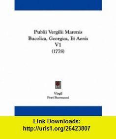 Publii Vergilii Maronis Bucolica, Georgica, Et Aenis V1 (1778) (Latin Edition) (9781104369576) Virgil, Petri Burmanni , ISBN-10: 1104369575  , ISBN-13: 978-1104369576 ,  , tutorials , pdf , ebook , torrent , downloads , rapidshare , filesonic , hotfile , megaupload , fileserve