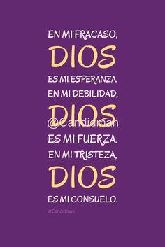 """En mi #Fracaso, #Dios es mi #Esperanza. En mi #Debilidad, #Dios es mi #Fuerza. En mi #Tristeza, #Dios es mi #Consuelo"". @candidman #Frases #Reflexion #Religion #Candidman"