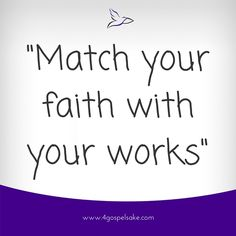 """""""Match your faith with your works"""" -4GS"""