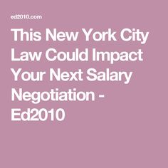 This New York City Law Could Impact Your Next Salary Negotiation - Ed2010