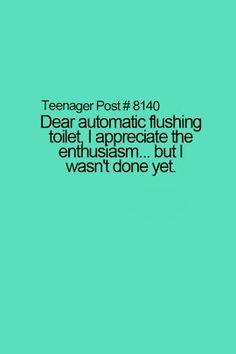 Teenager Post this just happened to me like for real when i get off then u can flush lol Teenager Quotes, Teen Quotes, Teenager Posts, Stupid Funny Memes, Funny Relatable Memes, Funny Quotes, Relatable Posts, Hilarious, Funny Stuff