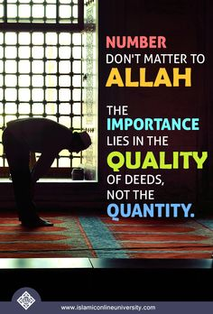 "Nothing should be too small for us: no good deed is so trivial that we scorn at it. We should strive to do every single good deed that we can, while keeping in mind that, as the Prophet (pbuh) said, ""Allah likes most the consistent deeds."" Dr Bilal"