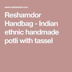Reshamdor Handbag - Indian ethnic handmade potli with tassel