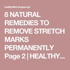 8 NATURAL REMEDIES TO REMOVE STRETCH MARKS PERMANENTLY Page 2 | HEALTHYLIFE