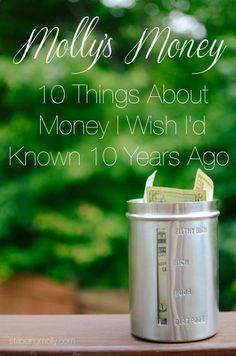 10 Things About Money I Wish Id Known 10 Years Ago ... I never could get to the link, here's the originator's link: http://www.stillbeingmolly.com/2013/04/25/5-awesome-money-saving-making-tips-mollys-money/  ... some great ideas!