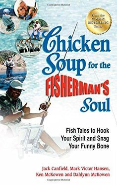 Chicken Soup for the Fisherman's Soul: Fish Tales to Hook Your Spirit and Snag Your Funny Bone (Chicken Soup for Soul)