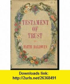 Testament of Trust Faith Baldwin ,   ,  , ASIN: B000O7XRYU , tutorials , pdf , ebook , torrent , downloads , rapidshare , filesonic , hotfile , megaupload , fileserve