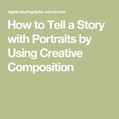 How to Tell a Story with Portraits by Using Creative Composition