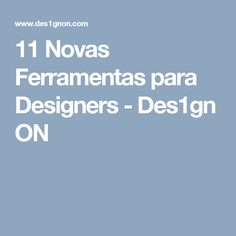 11 Novas Ferramentas para Designers - Des1gn ON