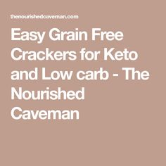 Easy Grain Free Crackers for Keto and Low carb - The Nourished Caveman