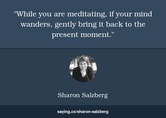 Sharon Salzberg: While you are meditating, if your mind wanders, gently bring it back to ... http://saying.co/sharon-salzberg/while-you-are-meditating-if-your-mind-wanders-gently-bring-it-back …