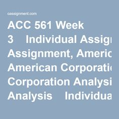 ACC 561 Week 3  Individual Assignment, American Corporation Analysis  Individual Assignment, Wileyplus BE15-5, E16-1, E17-9  Discussion Question 1 and 2