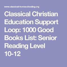 Classical Christian Education Support Loop: 1000 Good Books List: Senior Reading Level 10-12