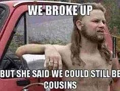 Funny memes She said we can still be cousins...