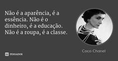 Não é a aparência, é a essência. Não é o dinheiro, é a educação. Não é a roupa, é a classe. — Coco Chanel