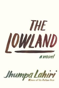 The Lowland by Jhumpa Lahiri (Winner of the Pulitzer Prize)