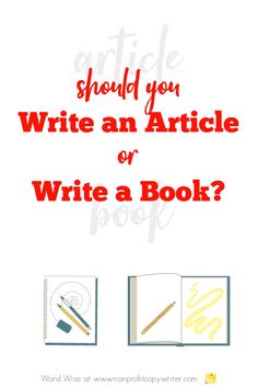 Write an article or write a book? Here's how to decide with Word Wise at Nonprofit Copywriter #FreelanceWriting #WritingTips #WritingArticles Easy Writing, Article Writing, Start Writing, Writing A Book, Writing Tips, Professional Writing, Copywriter, Fiction Writing, Scripture Verses