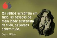 Os velhos acreditam em tudo, as pessoas de meia idade suspeitam de tudo, os jovens sabem tudo. Oscar Wilde. Oscar Wilde, Movies, Movie Posters, People, Thoughts, Everything, Films, Film Poster, Cinema