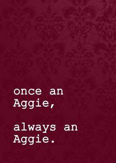 Once an Aggie, always an Aggie.