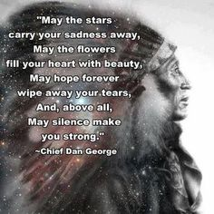 May the Stars carry your sadness away, May the flowers fill your Heart with Beauty, May Hope forever wipe away your tears, and above all, may Silence make you strong. Wise words from Chief Dan George Native American Prayers, Native American Spirituality, Native American Wisdom, Native American History, Native American Indians, Native Indian, Indian Spirituality, Cherokee Indians, Red Indian