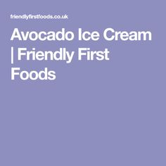 Avocado Ice Cream | Friendly First Foods