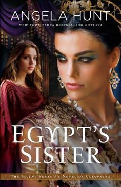 """Egypt's Sister (The Silent Years Book A Novel of Cleopatra. *Egypt's Sister, the first book in """"The Silent Years"""" series, will launch on July This is the story of Cleopatra and her best friend, a Jewish girl named Chava. Written by Angela Hunt Book 1, The Book, Book Nerd, Royal Tutor, Queen Cleopatra, Christian Fiction Books, What To Read, Historical Fiction, Great Books"""