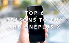 Top 6 Reasons to Buy the OnePlus X