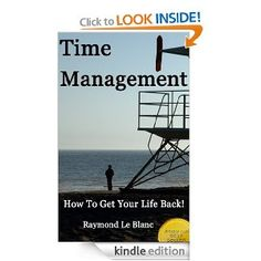 Amazon.com: Time Management Tips, Tools & Techniques: How To Get Your Life Back! (Self-Improvement 2) eBook: Raymond Le Blanc: Kindle Store