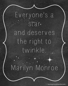 Foot tattoo idea  Everyone's a star and deserves the right to twinkle. :: Marilyn Monroe Quotes:: Words to Live By:: Empowering Quotes for women