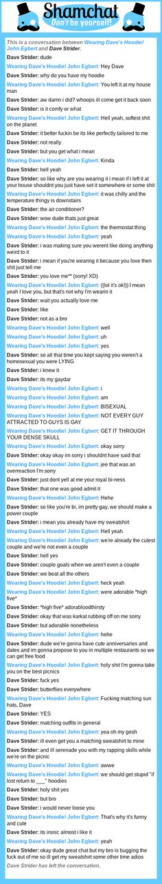 A conversation between Dave Strider and Wearing Dave's Hoodie! John Egbert >> One of my faves ever (I'm Dave XD)