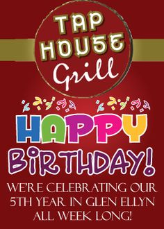 Celebrate 5 Years at Tap House  Tap House Grill is 5! and we are celebrating our anniversary all week long !  Monday - 15% of all sales will be donated to the Glenbard West Boosters,  Wednesday - $1 Burgers after 5pm,  Thursday - Tap House LIVE on the patio,  Friday - We're hopping on the Hitter Fan Bus to their game at York, followed by a Post game Karaoke Party and cake at the Tap.