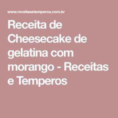 Receita de Cheesecake de gelatina com morango - Receitas e Temperos