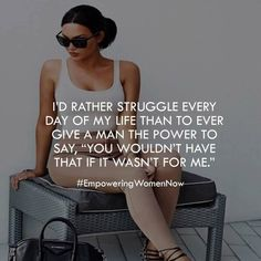 "The true essence of a woman: I would rather struggle every day of my life than to ever give a man the power to say ""you wouldn't have that if it wasn't for me. Now Quotes, Babe Quotes, Badass Quotes, Queen Quotes, Attitude Quotes, Woman Quotes, Girly Quotes, Wise Women Quotes, Positive Quotes"