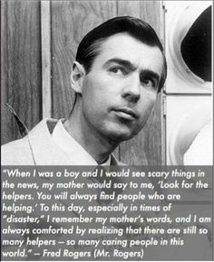 Mr Rogers Quote: Look for the Helpers. Helpful to share with kids in the wake of tragedy The Words, Cool Words, Great Quotes, Quotes To Live By, Inspirational Quotes, Crazy Quotes, Random Quotes, Awesome Quotes, Motivational Quotes