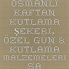 Osmanlı Kaftan - Kutlama Sekeri, Özel Gün & Kutlama Malzemeleri sahibinden.com'da - 189980850
