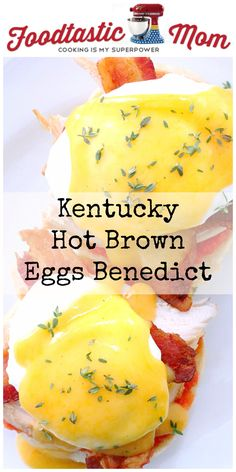 Kentucky Hot Brown Eggs Benedict by Foodtastic Mom