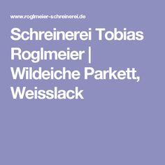 Schreinerei Tobias Roglmeier | Wildeiche Parkett,  Weisslack