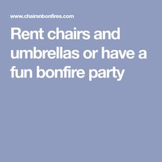 Rent chairs and umbrellas or have a fun bonfire party