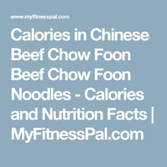 Calories in Chinese Beef Chow Foon Beef Chow Foon Noodles - Calories and Nutrition Facts | MyFitnessPal.com