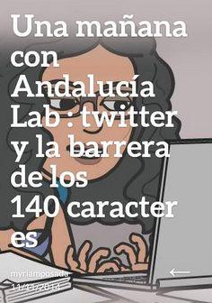 Una mañana con Andalucía Lab: Twitter y la barrera de los 140 caracteres - post de la usuaria @Miryamposada :)