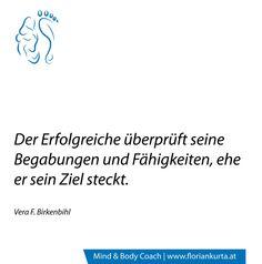 Der Erfolgreiche überprüft seine Begabungen und Fähigkeiten, ehe er sein Ziel steckt. (Vera F. Birkenbihl) www.floriankurta.at