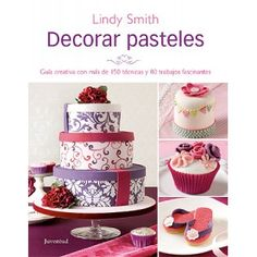 Decorar Pasteles. Lindy Smith - All For Cakes