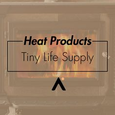 Heat Products that Tiny Life Supply carries for Tiny Homes, Yurts, Cabins & Vans.
