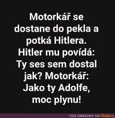 Motorkář se dostane do pekla a potká Good Jokes, Motto, Haha, Funny Pictures, Cards Against Humanity, Memes, Nerf, Funny Things, Dreams