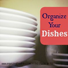 Organizing Life with Less: 52 Places In 52 Weeks: Organizing Your Dishes